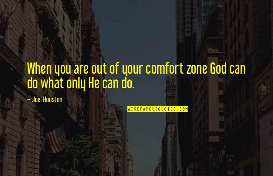 God Comfort Zone Quotes By Joel Houston: When you are out of your comfort zone