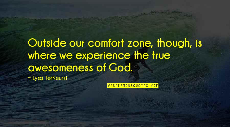 God Comfort Zone Quotes By Lysa TerKeurst: Outside our comfort zone, though, is where we