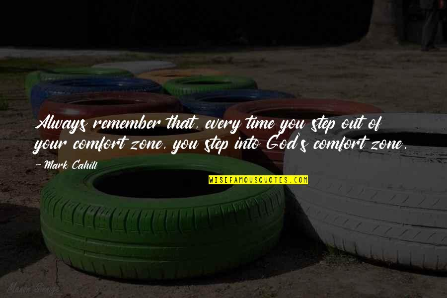 God Comfort Zone Quotes By Mark Cahill: Always remember that, every time you step out