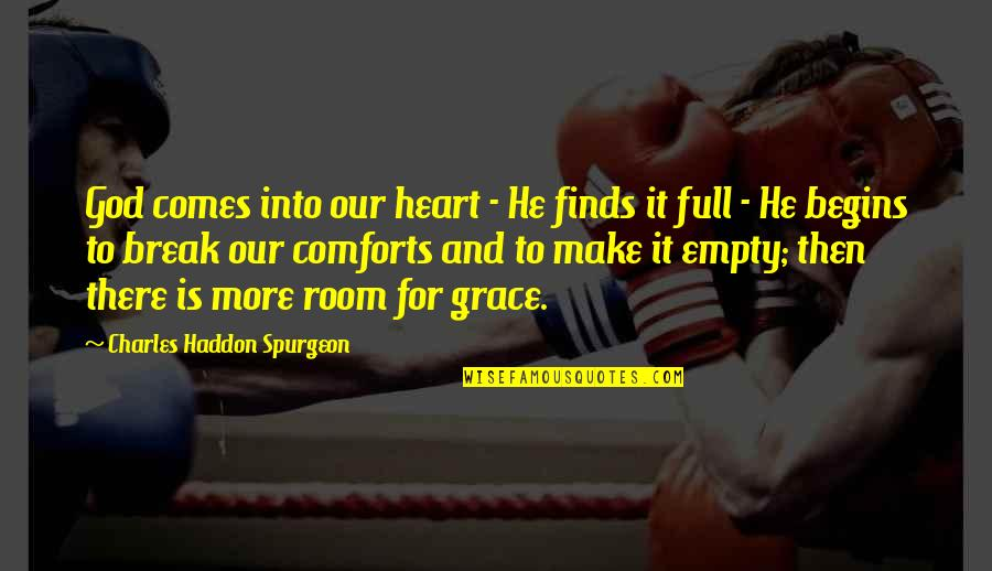 God Comforts Us Quotes By Charles Haddon Spurgeon: God comes into our heart - He finds