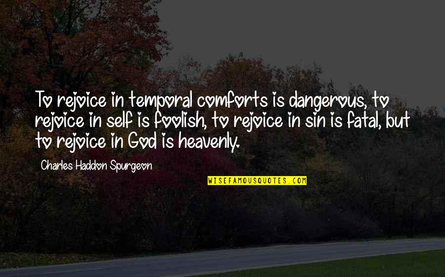 God Comforts Us Quotes By Charles Haddon Spurgeon: To rejoice in temporal comforts is dangerous, to