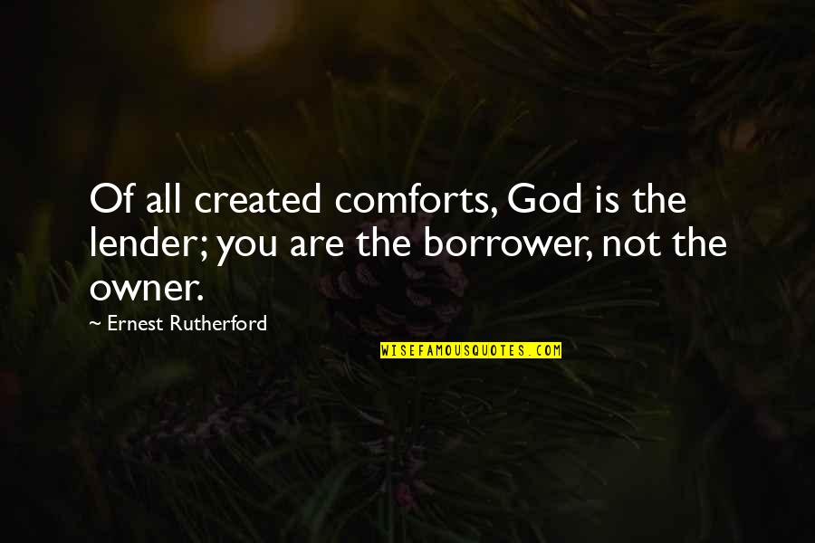 God Comforts Us Quotes By Ernest Rutherford: Of all created comforts, God is the lender;