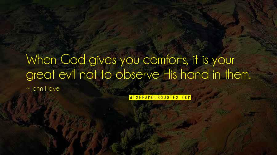 God Comforts Us Quotes By John Flavel: When God gives you comforts, it is your