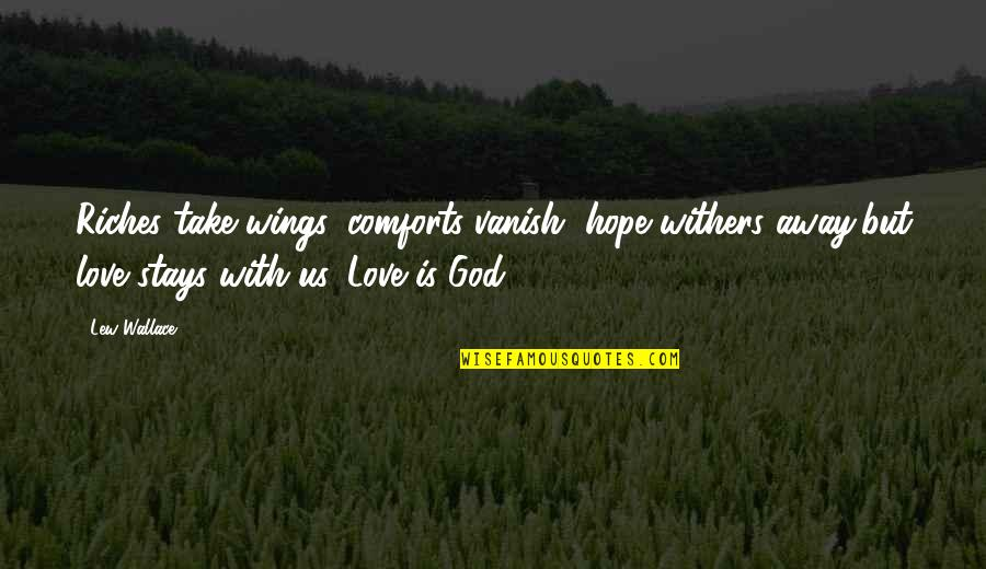 God Comforts Us Quotes By Lew Wallace: Riches take wings, comforts vanish, hope withers away,but