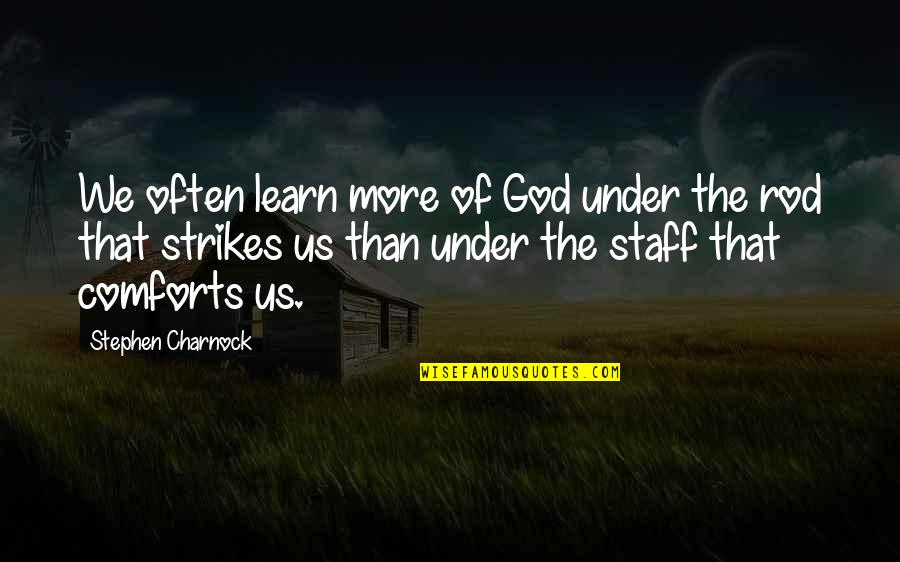 God Comforts Us Quotes By Stephen Charnock: We often learn more of God under the