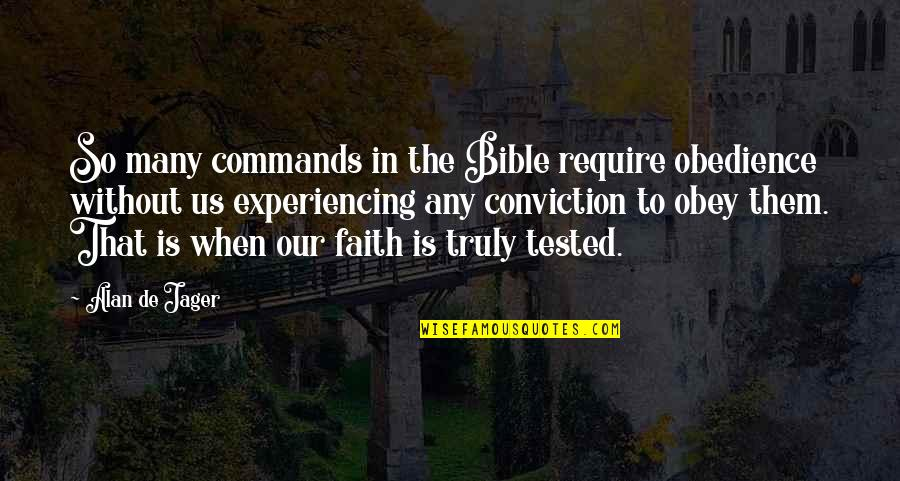 God Commands Quotes By Alan De Jager: So many commands in the Bible require obedience