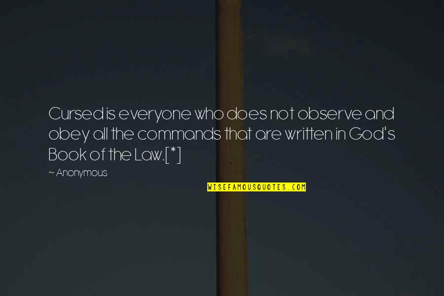 God Commands Quotes By Anonymous: Cursed is everyone who does not observe and