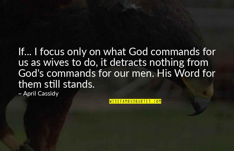 God Commands Quotes By April Cassidy: If... I focus only on what God commands