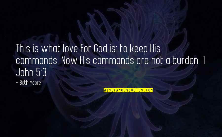 God Commands Quotes By Beth Moore: This is what love for God is: to