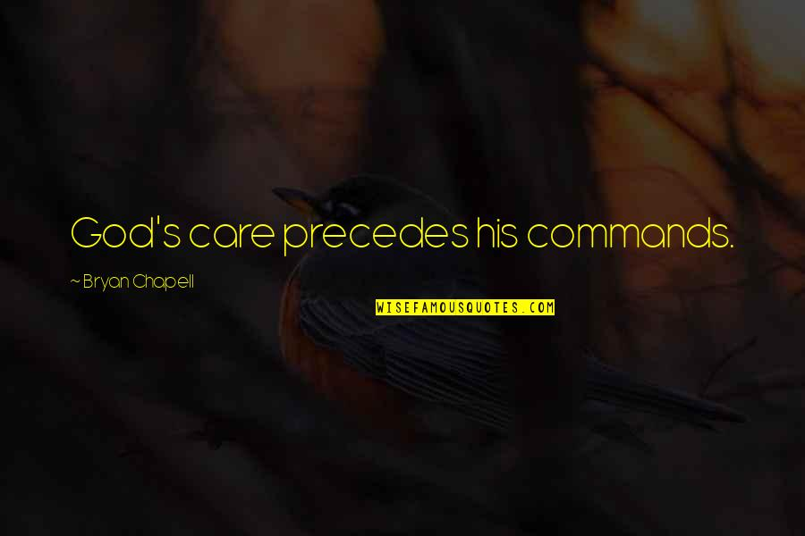 God Commands Quotes By Bryan Chapell: God's care precedes his commands.