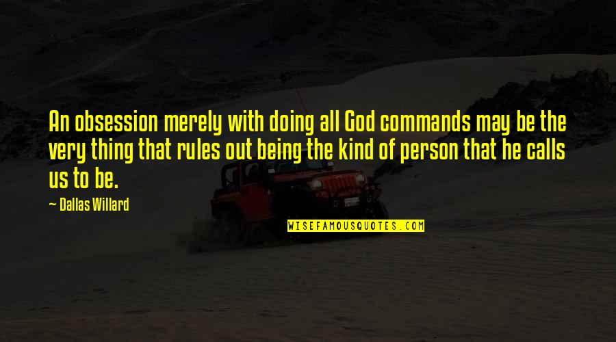God Commands Quotes By Dallas Willard: An obsession merely with doing all God commands