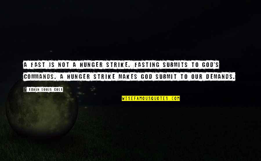 God Commands Quotes By Edwin Louis Cole: A fast is not a hunger strike. Fasting