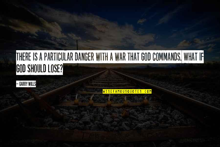 God Commands Quotes By Garry Wills: There is a particular danger with a war