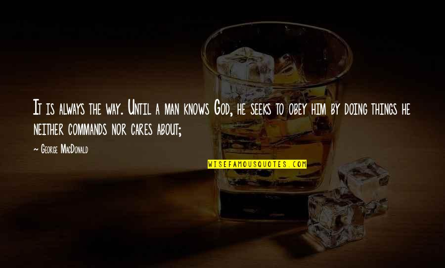 God Commands Quotes By George MacDonald: It is always the way. Until a man