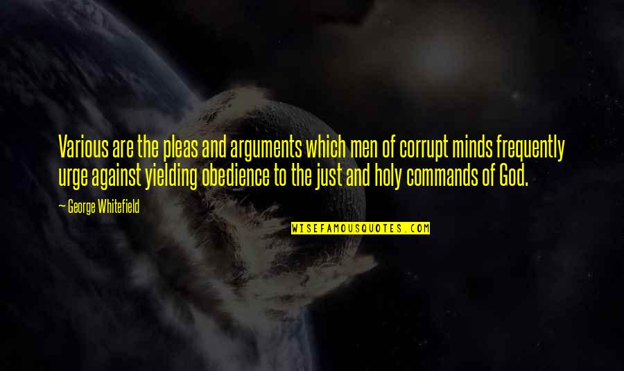 God Commands Quotes By George Whitefield: Various are the pleas and arguments which men
