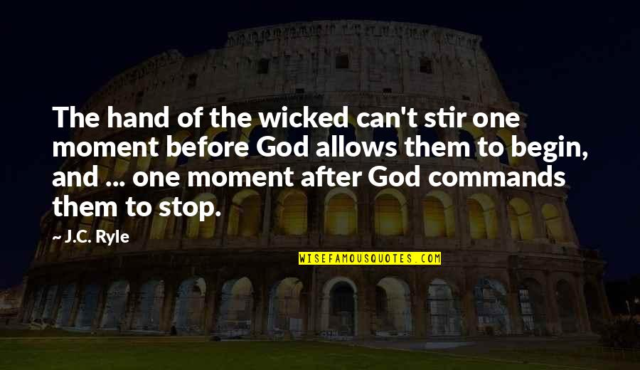 God Commands Quotes By J.C. Ryle: The hand of the wicked can't stir one