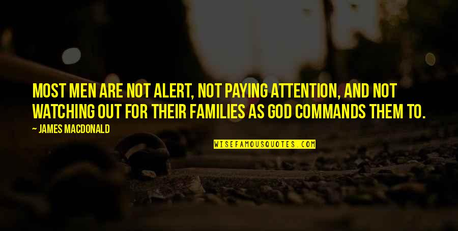 God Commands Quotes By James MacDonald: Most men are not alert, not paying attention,