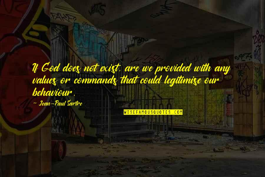 God Commands Quotes By Jean-Paul Sartre: If God does not exist, are we provided