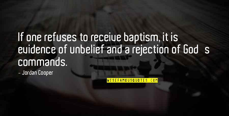 God Commands Quotes By Jordan Cooper: If one refuses to receive baptism, it is