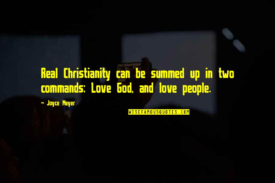 God Commands Quotes By Joyce Meyer: Real Christianity can be summed up in two