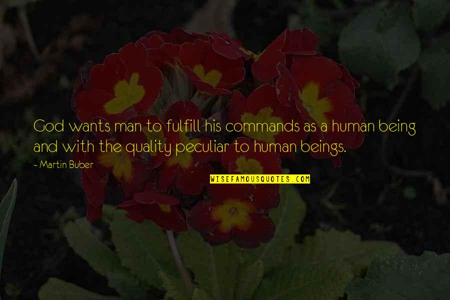God Commands Quotes By Martin Buber: God wants man to fulfill his commands as