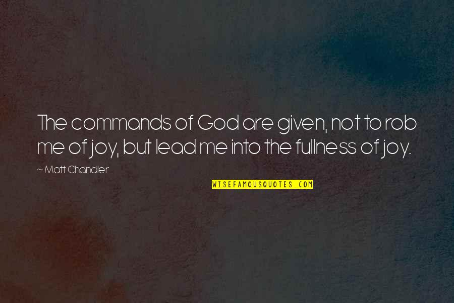 God Commands Quotes By Matt Chandler: The commands of God are given, not to