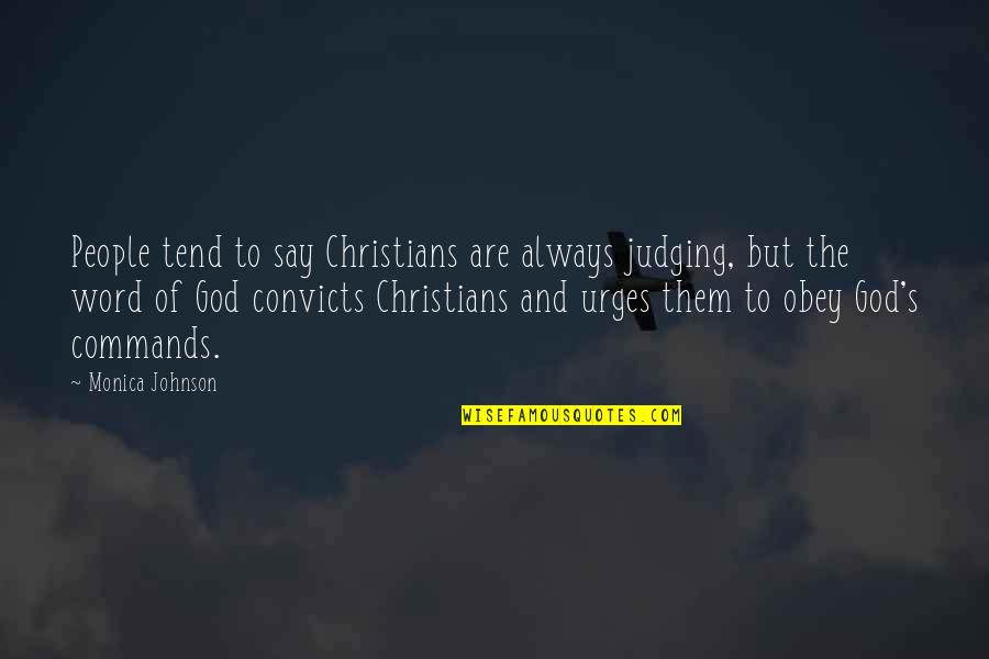 God Commands Quotes By Monica Johnson: People tend to say Christians are always judging,