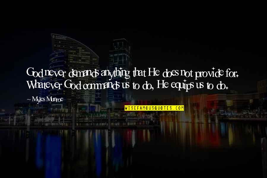God Commands Quotes By Myles Munroe: God never demands anything that He does not