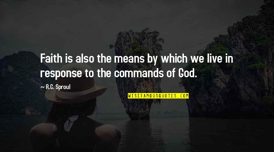 God Commands Quotes By R.C. Sproul: Faith is also the means by which we