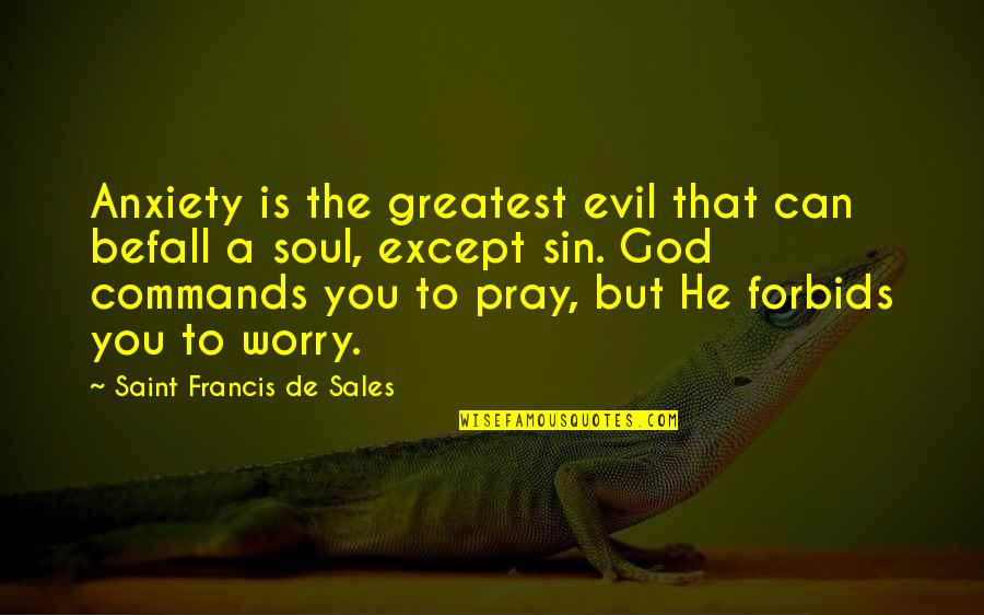God Commands Quotes By Saint Francis De Sales: Anxiety is the greatest evil that can befall