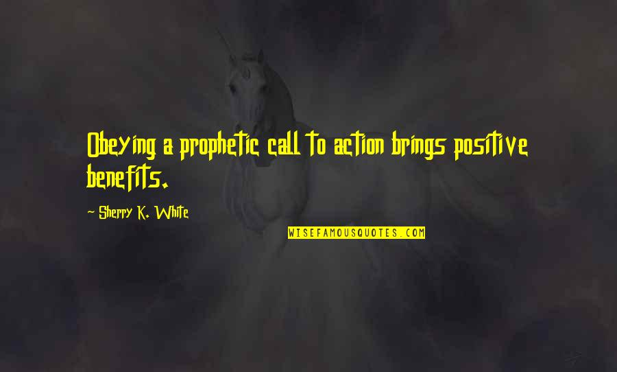 God Commands Quotes By Sherry K. White: Obeying a prophetic call to action brings positive