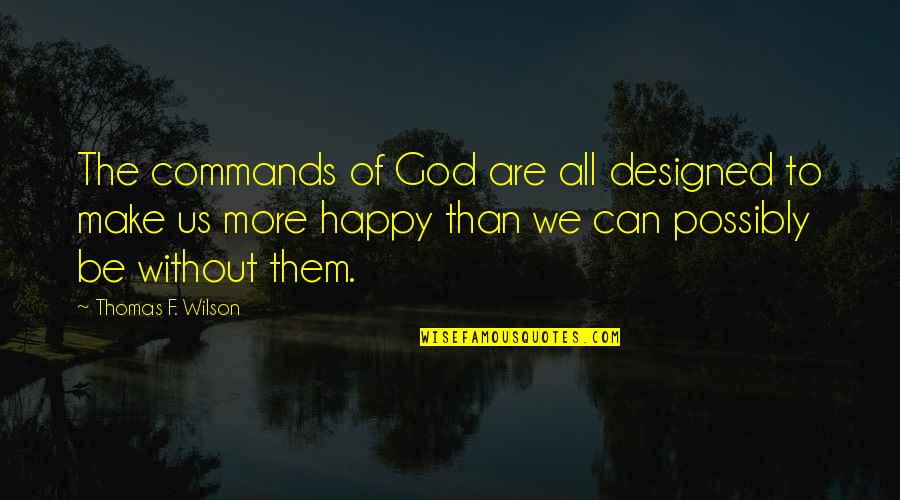 God Commands Quotes By Thomas F. Wilson: The commands of God are all designed to