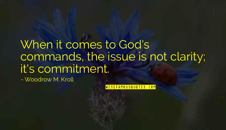 God Commands Quotes By Woodrow M. Kroll: When it comes to God's commands, the issue