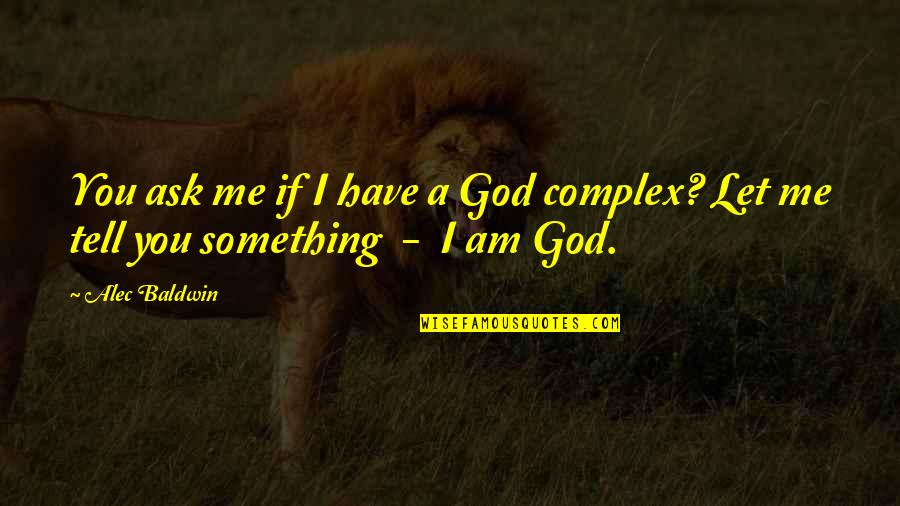 God Complex Quotes By Alec Baldwin: You ask me if I have a God