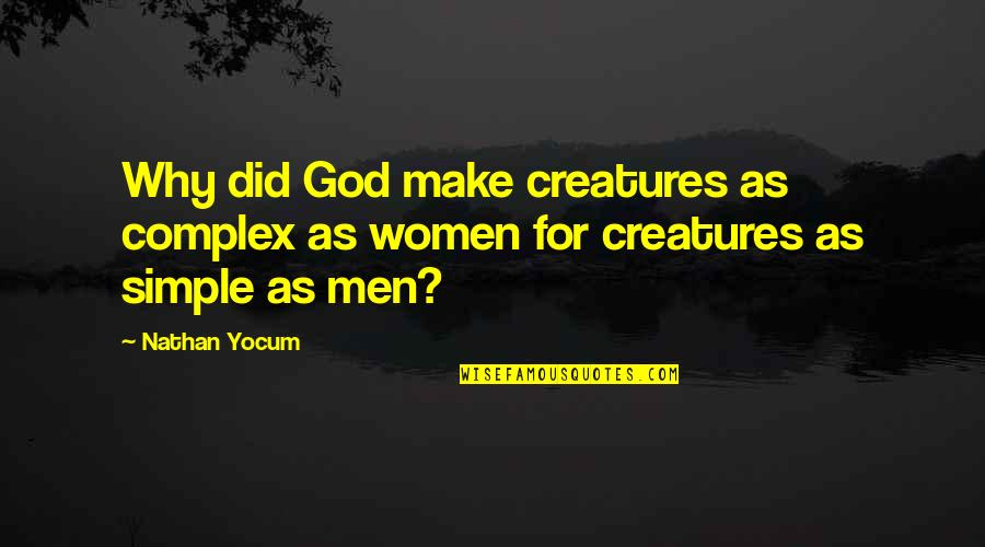 God Complex Quotes By Nathan Yocum: Why did God make creatures as complex as