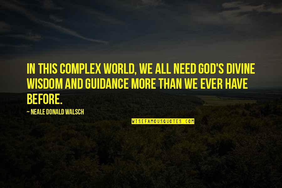 God Complex Quotes By Neale Donald Walsch: In this complex world, we all need God's