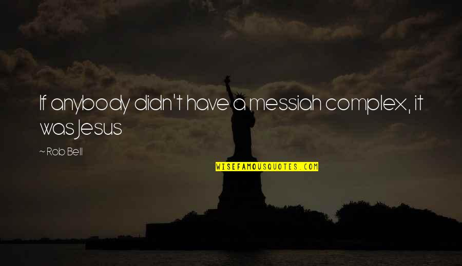 God Complex Quotes By Rob Bell: If anybody didn't have a messiah complex, it