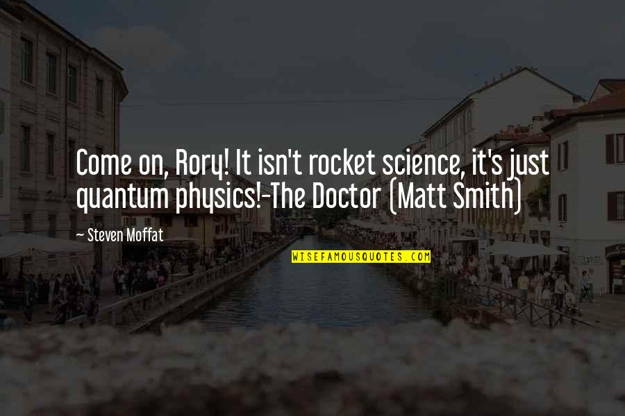 God Complex Quotes By Steven Moffat: Come on, Rory! It isn't rocket science, it's