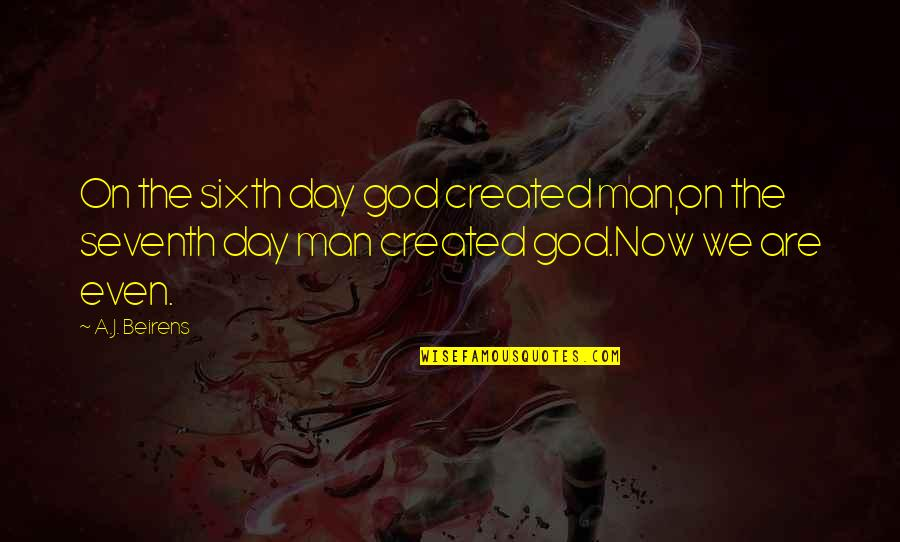 God Created Man Bible Quotes By A.J. Beirens: On the sixth day god created man,on the