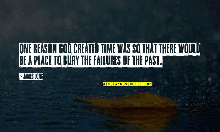 God Created Time Quotes By James Long: One reason God created time was so that