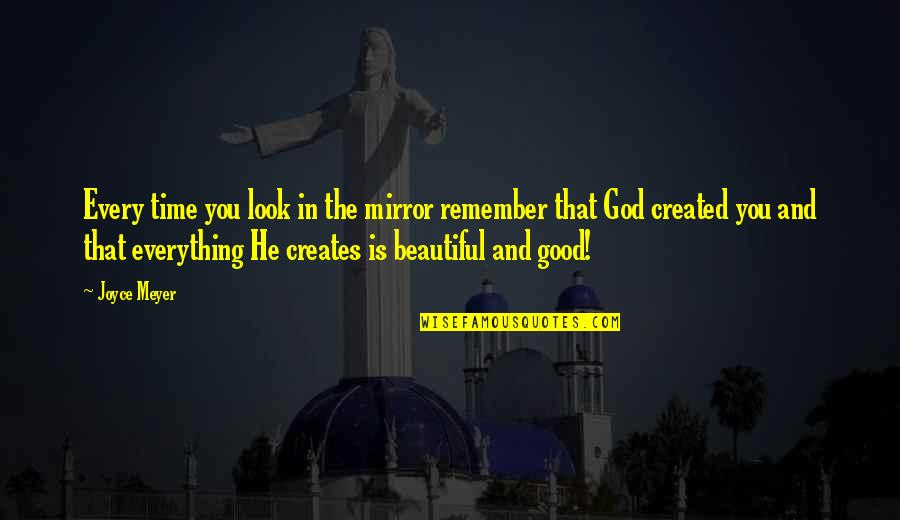 God Created Time Quotes By Joyce Meyer: Every time you look in the mirror remember