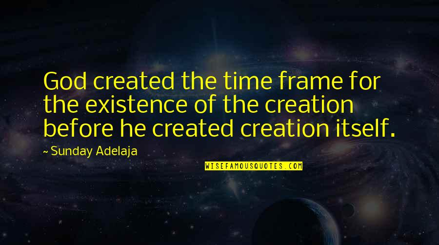 God Created Time Quotes By Sunday Adelaja: God created the time frame for the existence