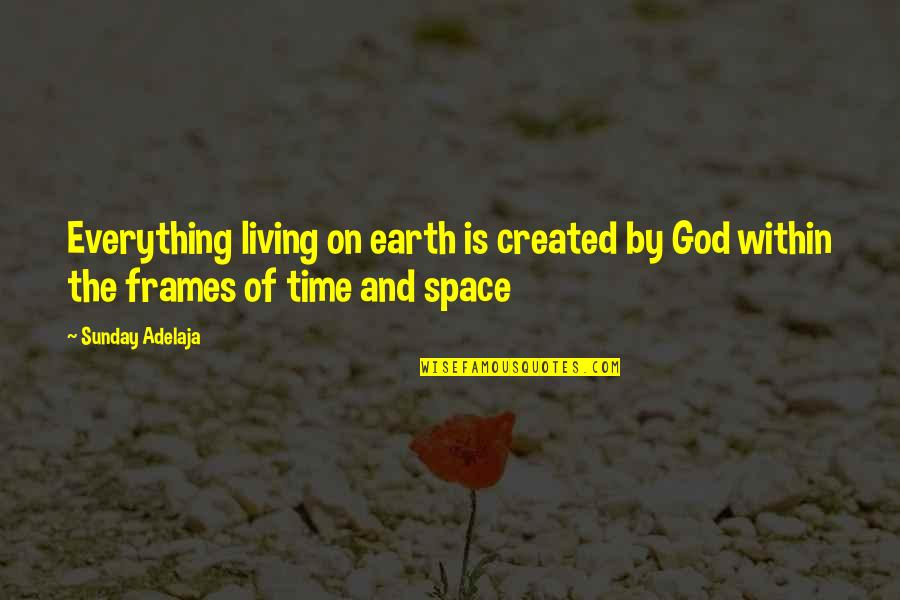 God Created Time Quotes By Sunday Adelaja: Everything living on earth is created by God