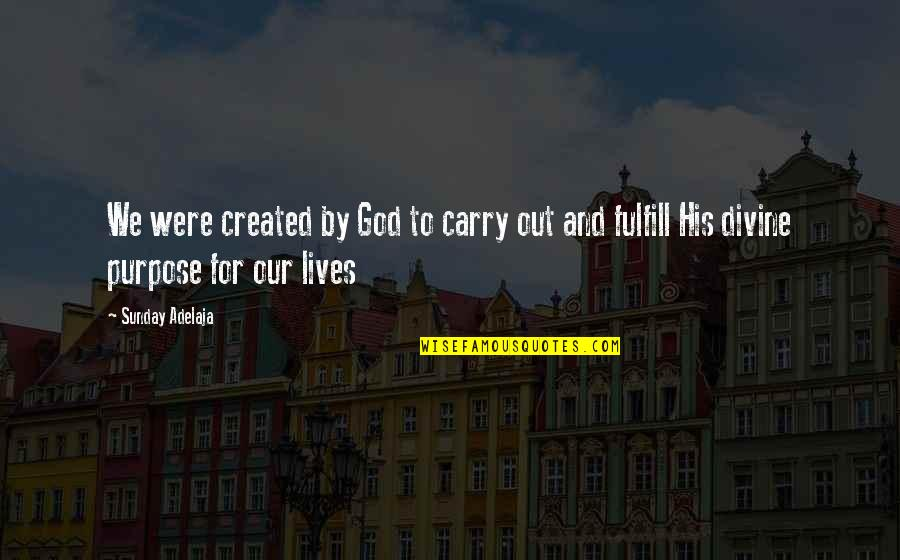 God Created Time Quotes By Sunday Adelaja: We were created by God to carry out