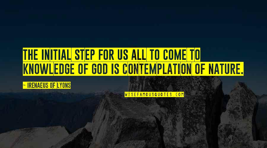 God Creation Nature Quotes By Irenaeus Of Lyons: The initial step for us all to come
