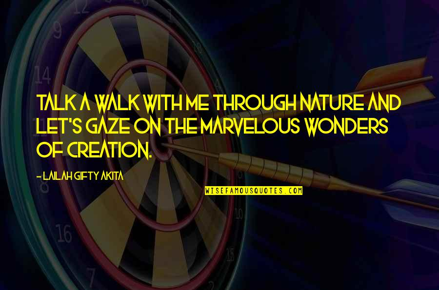 God Creation Nature Quotes By Lailah Gifty Akita: Talk a walk with me through nature and
