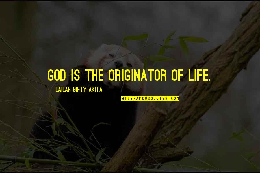 God Creation Nature Quotes By Lailah Gifty Akita: God is the originator of life.
