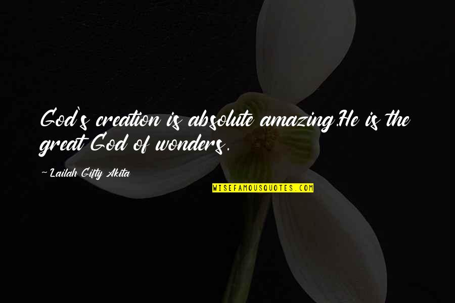 God Creation Nature Quotes By Lailah Gifty Akita: God's creation is absolute amazing.He is the great