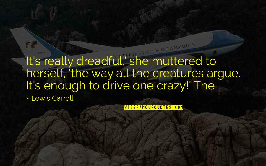God Creation Nature Quotes By Lewis Carroll: It's really dreadful,' she muttered to herself, 'the