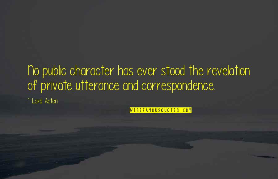 God Creation Nature Quotes By Lord Acton: No public character has ever stood the revelation